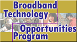 Broadband Technologies Opportunities Program